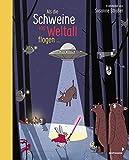 Als die Schweine ins Weltall flogen: Erzählbilder von Susanne Straßer