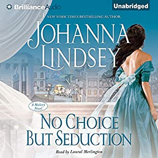 No Choice But Seduction     A Malory Family Novel              By:                                                                                                                                 Johanna Lindsey                               Narrated by:                                                                                                                                 Laural Merlington                      Length: 10 hrs and 3 mins     407 ratings     Overall 4.3