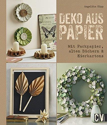 Deko aus Papier: Mit Packpapier, alten Büchern & Eierkartons