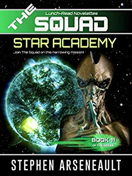 THE SQUAD Star Academy: (Novelette 11) by [Stephen Arseneault]