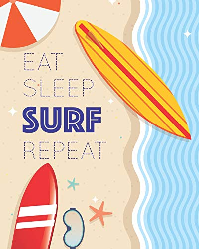 Eat Sleep Surf Repeat: Enjoy the Waves - Blank Lined Notebook, Diary, Log & Journal - Gift for Surfing Lover (8'x10' 120 Pages)