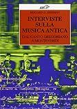 Interviste sulla musica antica. Dal canto gregoriano a Monteverdi