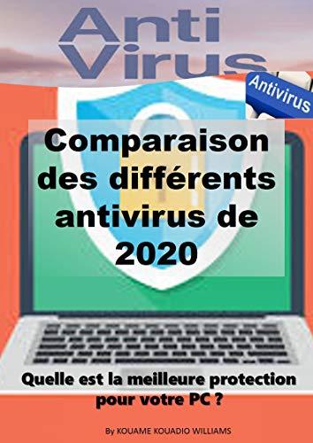 Comparaison des différents antivirus de 2020: Quelle est la meilleure protection pour votre PC ? (French Edition)