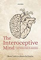 The Interoceptive Mind: From Homeostasis to Awareness