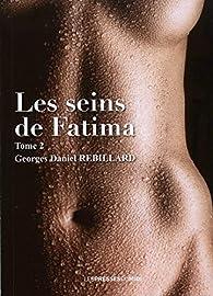 Les seins de Fatima, tome 2 par Georges Daniel Rebillard