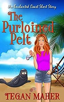 The Purloined Pelt: An Enchanted Coast Mini Magical Mystery (Enchanted Coast Magical Mystery Series) by [Tegan Maher]