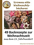 Uromas alte Weihnachtsbäckerei: 49 Backrezepte zur Weihnachtszeit aus dem 19. Jahrhundert (Kindle Ausgabe)