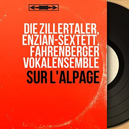 Die Zillertaler, Enzian-Sextett, Fahrenberger Vokalensemble