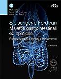 Sleisenger e Fordtran. Malattie gastrointestinali ed epatiche. Fisiopatologia, diagnosi e ...