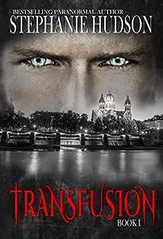 Transfusion: A Vampire King Paranormal Romance (Transfusion Saga Book 1) by [Stephanie Hudson]