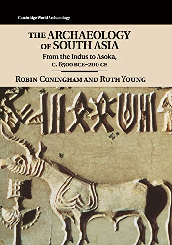 The Archaeology of South Asia: From the Indus to Asoka, c.6500 BCE-200 CE (Cambridge World Archaeology)