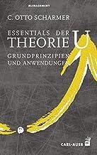 Essentials der Theorie U: Grundprinzipien und Anwendungen