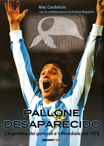 Pallone desaparecido. L'Argentina dei generali e il mondiale del 1978 (Italian Edition)