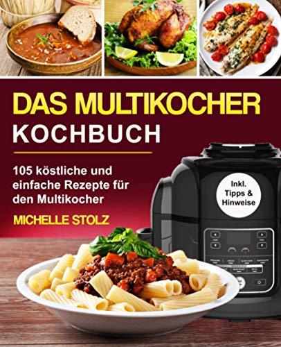 Das Multikocher Kochbuch: 105 köstliche und einfache Rezepte für den Multikocher; inklusive hilfreiche Tipps und Hinweise