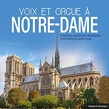 Voix et orgue à Notre-Dame: Polyphonies mariales de la Renaissance - Improvisations au grand orgue