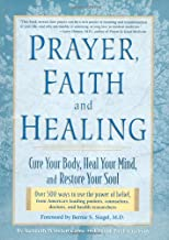 Prayer, Faith, and Healing: Cure Your Body, Heal Your Mind and Restore Your Soul