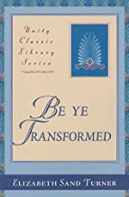 Be Ye Transformed: Acts Through Revelation Metaphysically Interpreted (Unity Classic Library)