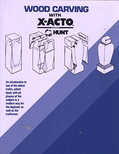 Wood Carving with X-Acto Brand Hunt : An Introduction to One of the Oldest Crafts
