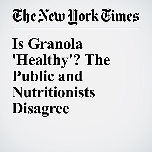Is Granola 'Healthy'? The Public and Nutritionists Disagree audiobook cover art