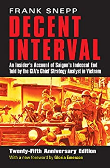 Decent Interval: An Insider's Account of Saigon's Indecent End Told by the CIA's Chief Strategy Analyst in Vietnam (English Edition) par [Frank Snepp]
