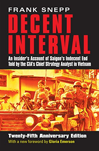 Decent Interval: An Insider's Account of Saigon's Indecent End Told by the CIA's...