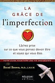 La grâce de l'imperfection (French Edition) by [Brené Brown]