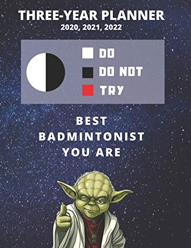 3 Year Monthly Planner For 2020, 2021, 2022 | Best Gift For Badminton Player  | Funny Yoda Quote Appointment Book | Three Years Weekly Agenda Logbook ... 36 Months of Plan | Personal Day Log For Goal