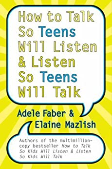 How to Talk So Teens Will Listen and Listen So Teens Will Talk by [Adele Faber, Elaine Mazlish]