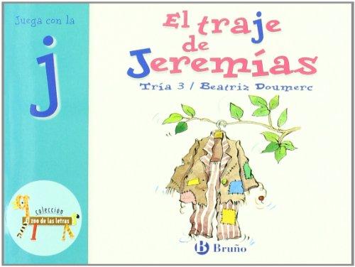 El traje de Jeremías: Juega con la j (Castellano - A PARTIR DE 3 AÑOS - LIBROS DIDÁCTICOS - El zoo de las letras)