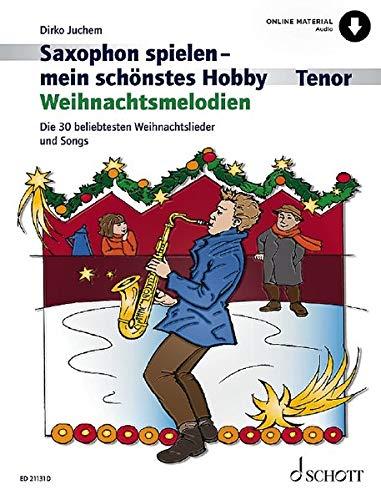 Saxophon spielen - mein schönstes Hobby: Weihnachtsmelodien. Tenor-Saxophon, Klavier ad libitum. Ausgabe mit Online-Audiodatei.