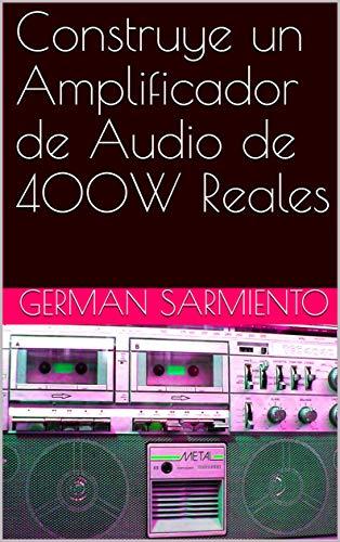 Construye un Amplificador de Audio de 400W Reales