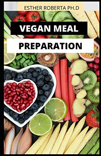 VEGAN MEAL PREPARATION: COMPREHENSIVE GUIDE AND MEAL PLAN OF VEGAN DIET TO HELP YOU FOR GOOD LIVING AND WEIGHT LOSS