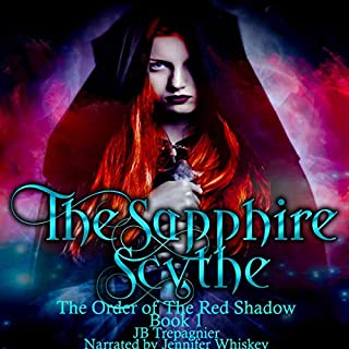 The Sapphire Scythe: A Reverse Harem Urban Fantasy     The Order of the Red Shadow, Book 1              By:                                                                                                                                 J B Trepagnier                               Narrated by:                                                                                                                                 Jennifer Whiskey                      Length: 5 hrs and 50 mins     Not rated yet     Overall 0.0