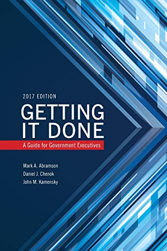 Compare Textbook Prices for Getting It Done: A Guide for Government Executives IBM Center for the Business of Government 2017 Edition ISBN 9781442273610 by Abramson, Mark A.,Chenok, Daniel,Kamensky, John M.