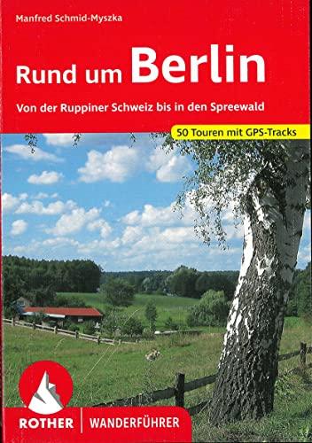 Rund um Berlin: Von der Ruppiner Schweiz bis in den Spreewald. 50 Touren. Mit GPS-Tracks. (Rother Wanderführer)