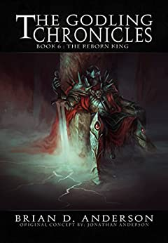 The Godling Chronicles : The Reborn King (Book Six) by [Brian D. Anderson]