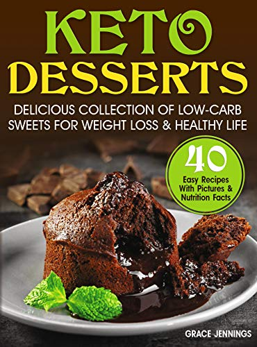 Keto Desserts: Delicious Collection of Low-Carb Sweets for Weight Loss and Healthy Life (easy low carb sweets, low carb diet, ketogenic recipes, ketogenic ... pot cookbook) (Life with Keto Book 7)