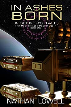 In Ashes Born (A Seeker's Tale From The Golden Age Of The Solar Clipper Book 1) by [Nathan Lowell]