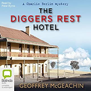 The Diggers Rest Hotel     Charlie Berlin, Book 1              By:                                                                                                                                 Geoffrey McGeachin                               Narrated by:                                                                                                                                 Peter Byrne                      Length: 8 hrs and 19 mins     47 ratings     Overall 4.5