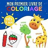 Mon premier livre de coloriage: 12 mois et plus - Cahier de coloriage à bords épais pour bébé : animaux, fruits & légumes, véhicules, objets de la maison, vêtements…