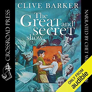 Great & Secret Show                   By:                                                                                                                                 Clive Barker                               Narrated by:                                                                                                                                 Chet Williamson                      Length: 22 hrs and 24 mins     65 ratings     Overall 4.6