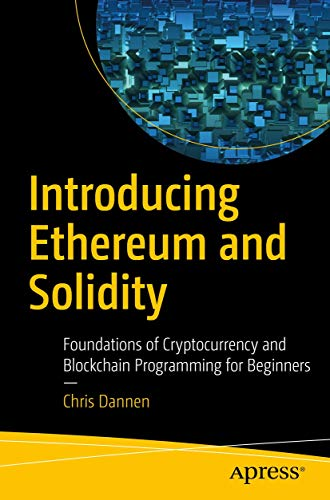 Compare Textbook Prices for Introducing Ethereum and Solidity: Foundations of Cryptocurrency and Blockchain Programming for Beginners 1st ed. Edition ISBN 9781484225349 by Dannen, Chris