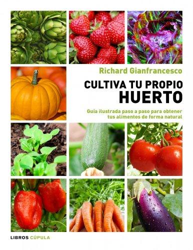 Cultiva tu propio huerto: Guía ilustrada paso a paso para obtener tus alimentos de forma natural (Hobbies)