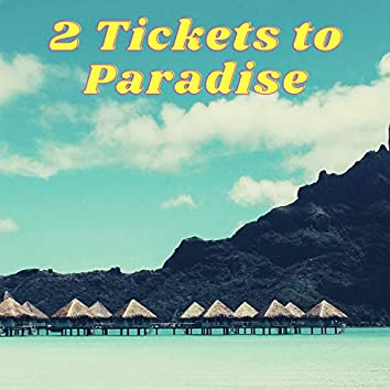 2 Tickets to Paradise