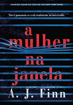 A mulher na janela (Portuguese Edition) by [A. J. Finn]