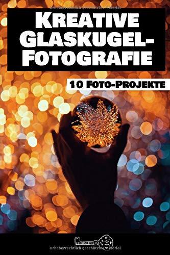 Kreative Glaskugel Fotografie: 10 Foto-Projekte