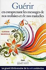 Guérir en comprenant les messages de nos malaises et de nos maladies NE de Claudia Rainville