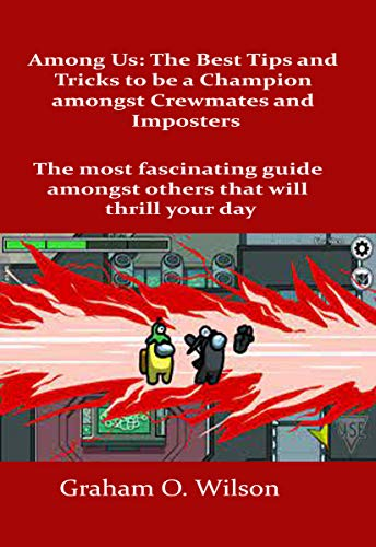 Among Us: The Best Tips and Tricks to Be a Champion amongst Crewmates and Imposters: The most fascinating guide amongst others that will thrill your day (English Edition)