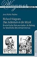 Richard Wagners ,Das Judentum in der Musik': Eine kritische Dokumentation als Beitrag zu Geschichte des Antisemitismus