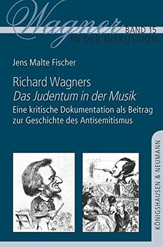 Richard Wagners ,Das Judentum in der Musik': Eine kritische Dokumentation als Beitrag zu Geschichte des Antisemitismus (Wagner in der Diskussion)